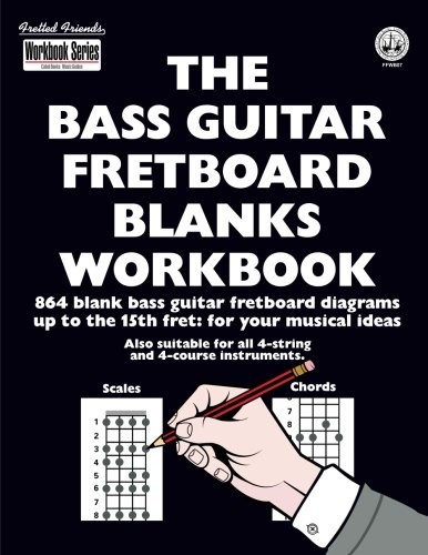 The Bass Guitar Fretboard Blanks Workbook: 864 Blank Bass Guitar Fretboard Diagrams Up To The 15th Fret: For Your Musical Ideas (Fretted Friends Workbook Series)