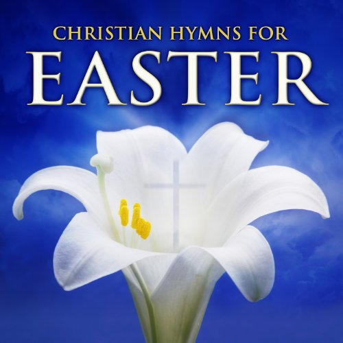 Christian Hymns for Easter (Easter Hymns)