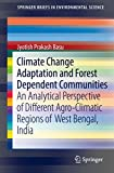 Climate Change Adaptation and Forest Dependent Communities: An Analytical Perspective of Different Agro-Climatic Regions of West Bengal, India (SpringerBriefs in Environmental Science)