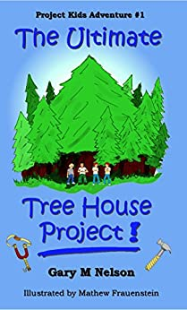 The Ultimate Tree House Project (Project Kids Adventures Book 1) by [Nelson, Gary]