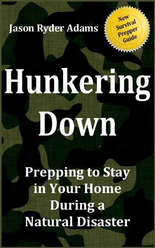 Hunkering Down: Prepping to Survive in Your Home During a Natural Disaster (The NEW Survival Prepper Guides Book 1) by [Adams, Jason Ryder]