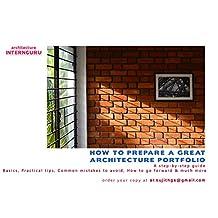 How to Prepare a Great Architecture Portfolio: A Comprehensive guide to help you prepare that stunning architecture portfolio (Architecture Internship Book 1)