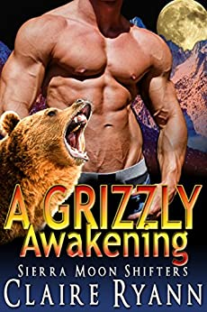 A Grizzly Awakening: A Sierra Moon Shifters Novella by [Ryann, Claire]