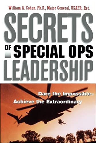 Secrets of Special Ops Leadership Dare the Impossible - Achieve the Extraordinary Book Cover