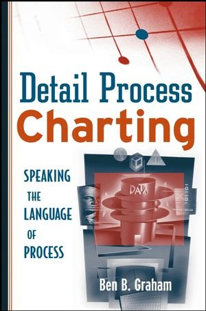 Detail Process Charting: Speaking the Language of Process by Graham