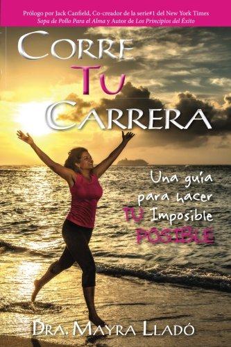 Corre Tu Carrera: Una guía para hacer TU imposible Posible (Spanish Edition)