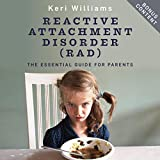 Reactive Attachment Disorder (RAD): The Essential