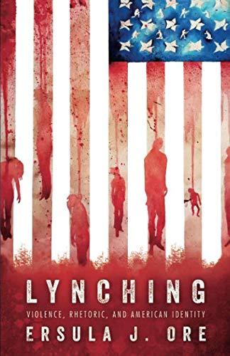 Lynching: Violence, Rhetoric, and American Identity (Race, Rhetoric, and Media Series) (America Of Lynching The Black)