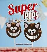 Super pops : 60 sucettes à croquer !