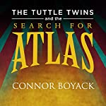 The Tuttle Twins and the Search for Atlas | Connor Boyack