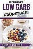 Low Carb Frühstück: Über 100 leckere Low Carb Rezepte für ein gesundes Frühstück - Abnehmen, Energie tanken & gesund Leben (Low Carb, Low Carb Frühstück, Low Carb Rezepte, Abnehmen mit Low Carb)
