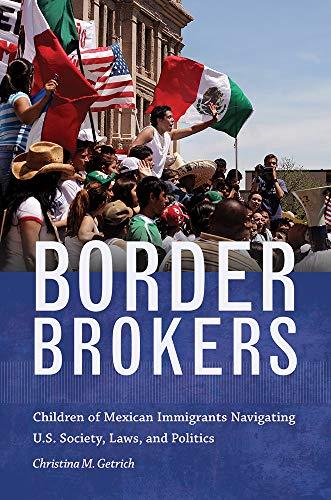 Pdf Social Sciences Border Brokers: Children of Mexican Immigrants Navigating U.S. Society, Laws, and Politics