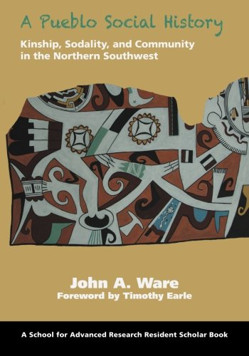A Pueblo Social History: Kinship, Sodality, and Community in the Northern Southwest (A School for Advanced Research Resident Scholar Book)