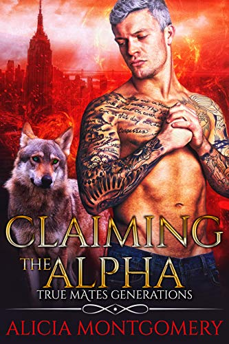 Claiming the Alpha: True Mates Generations by [Montgomery, Alicia]