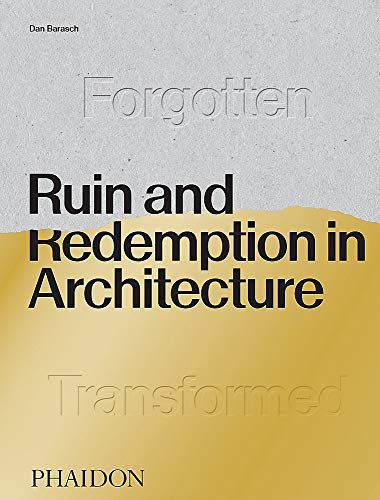 Ruin and redemption in architecture por Dan Barasch