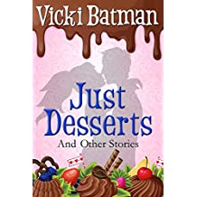 """Just Desserts and Other Short Stories: Small town sweet romance stories: Eleven heartwarming """"cute meet"""" tales filled with fun and forever possibilities"""