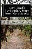 Bert Lloyd's Boyhood: a Story from Nova Scotia, J. Macdonald Oxley, 1499562624