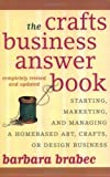 The Crafts Business Answer Book: Starting, Managing, and Marketing a Homebased Arts, Crafts, or Design Business
