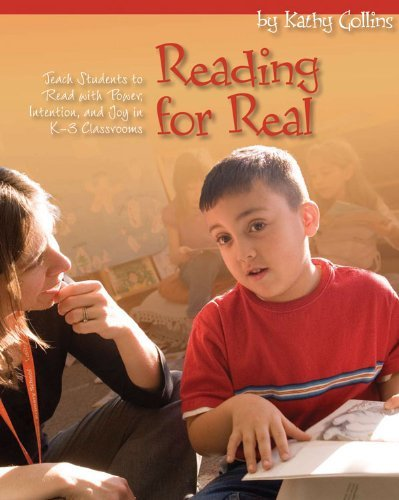 Read Online Reading for Real: Teach Students to Read with Power, Intention, and Joy in K-3 Classrooms By Kathy Collins PDF