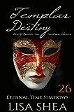 Templar Destiny - Sweetly Romantic Time Travel Mini-Adventures (Eternal Time Shadows Book 26)