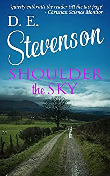 Shoulder the Sky (Drumberley Book 3) by [Stevenson, D. E.]