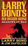 img - for Larry Bond's Red Dragon Rising: Shadows of War by Bond, Larry, DeFelice, Jim (2010) Mass Market Paperback book / textbook / text book