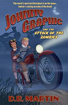 Johnny Graphic and the Attack of the Zombies (Johnny Graphic Adventures Book 2) by [Martin, D. R.]
