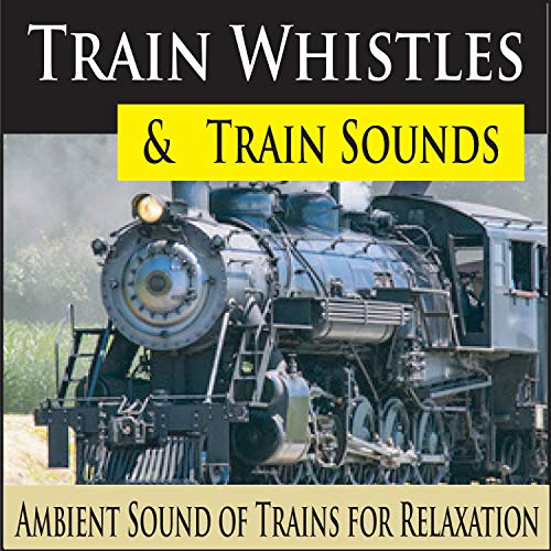 Train Whistles & Train Sounds (Ambient Sound of Trains for Relaxation) -
