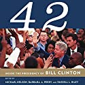 42: Inside the Presidency of Bill Clinton Audiobook by Michael Nelson, Barbara A. Perry, Russell L. Riley Narrated by Kirk O. Winkler