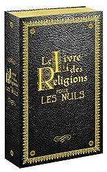 Le Livre des Religions pour les Nuls : Le Judaïsme pour les Nuls ; Le Christianisme pour les Nuls ; L'Islam pour les Nuls ; La Torah pour les Nuls ; La Bible pour les Nuls ; Le Coran pour les Nuls