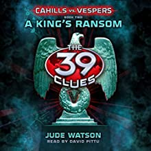 A King's Ransom: The 39 Clues: Cahills vs. Vespers, Book 2 Audiobook by Jude Watson Narrated by David Pittu