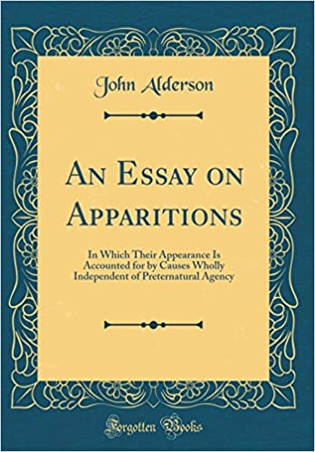 Amazoncom An Essay On Apparitions In Which Their Appearance Is  Amazoncom An Essay On Apparitions In Which Their Appearance Is Accounted  For By Causes Wholly Independent Of Preternatural Agency Classic Reprint