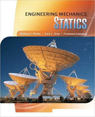 Engineering Mechanics: Statics 1st Edition by Michael Plesha (Author), Gary Gray (Author), Francesco Costanzo (Author)