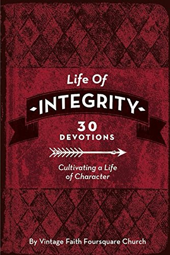 Life of Integrity: 30 Devotions to Cultivating a Life of Integrity Text fb2 ebook