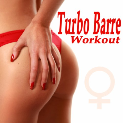 Turbo Barre Workout (The Total Booty, Butt, Lean Legs, Arms, Abs, Strengthen, Thights, Curves, Sculpting Training Workout) ()