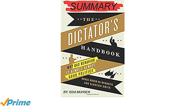 Summary: The dictator's Handbook: Why Bad Behavior is Almost