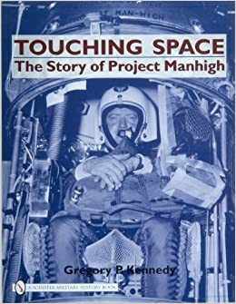 Book Touching Space the Story of Project Manhigh (Schiffer Military History Book) by Gregory P Kennedy (2007-09-01)