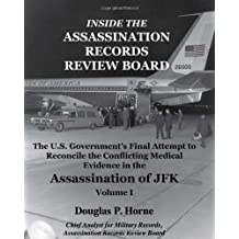 Inside the Assassination Records Review Board: The U.S. Government's Final Attempt to Reconcile the Conflicting Medical Evidence in the Assassination of JFK - Volume 1