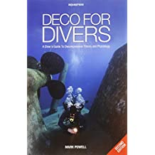 Deco for Divers: A Diver's Guide to Decompression Theory and Physiology