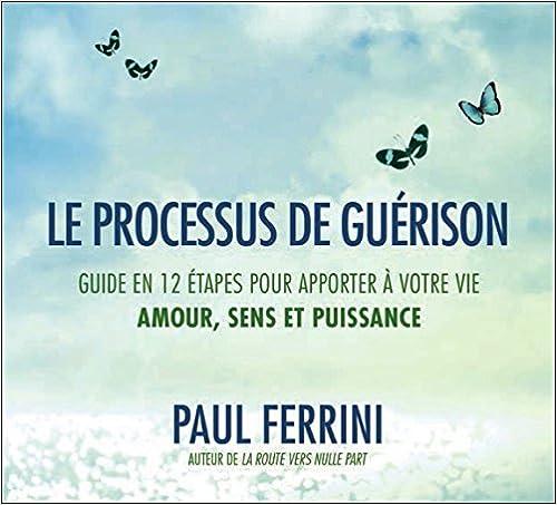 Télécharger en ligne Le processus de guérison - Guide en 12 étapes pour apporter à votre vie - Amour, sens et puissance - Livre audio 2CD pdf epub