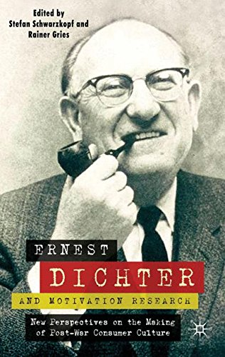 Ernest Dichter and Motivation Research: New Perspectives on the Making of Post-war Consumer Culture