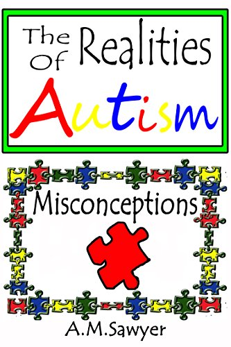 The Reality Of Autism >> The Realities Of Autism Misconceptions