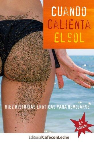 Cuando calienta el sol: Diez historias eróticas para remojarse (bestofthebest) (Volume 1) (Spanish