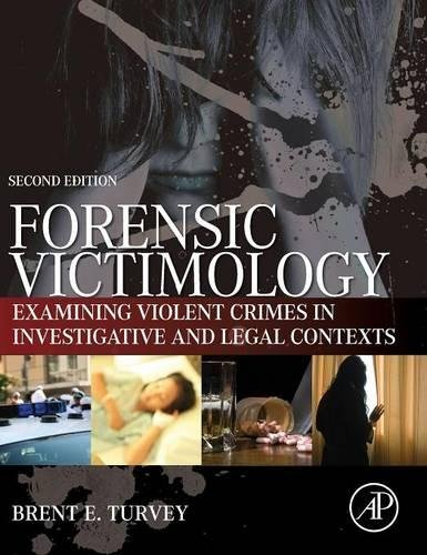 Forensic Victimology: Examining Violent Crime Victims in Investigative and Legal Contexts