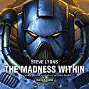 The Madness Within: Warhammer 40,000 Audiobook by Steve Lyons Narrated by John Banks