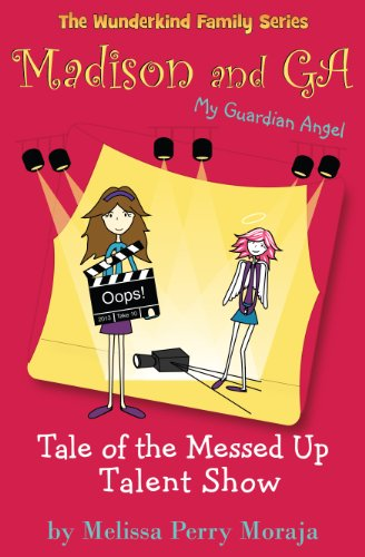 Tale of the Messed Up Talent Show: Madison and GA (My Guardian Angel) (The Wunderkind Family Book 4)