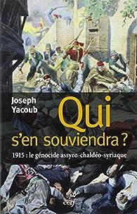Qui s'en souviendra ? : 1915 : le génocide Assyro-Chaldéo-Syriaque par Joseph Yacoub