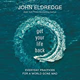 Get Your Life Back: Everyday Practices for a World