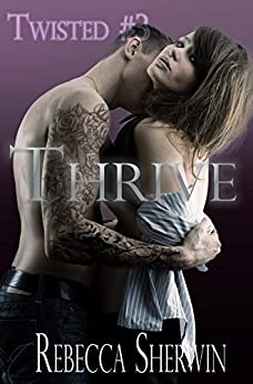 Thrive (Twisted Book 3) by [Sherwin, Rebecca]