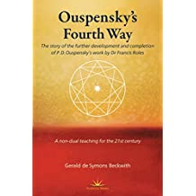 Ouspensky's Fourth Way: The Story of the Further Development and Completion of P.D. Ouspensky's Work by Dr Francis Roles